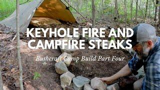 Keyhole Fire and Campfire Steaks! Green Beret Bushcraft Camp Build Part Four
