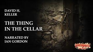 """The Thing in the Cellar"" by David H. Keller / A HorrorBabble Production"