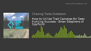 How to Utilize Trail Cameras for Deer Hunting Success - Brian Stephens of SpyPoint