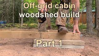 Building the Woodshed at the Cabin - Part I
