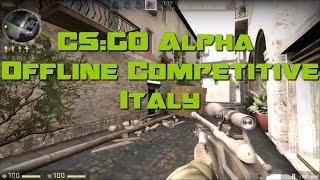 CS:GO Alpha - Cut Content - Offline Competitive - Italy