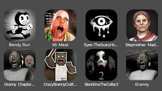 Bendy Run, Mr Meat, Eyes The Scary Horror Game, Stepmother, Granny Chapter Two, Crazy Branny Craft