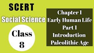 SCERT Class 8 Social Science Chapter 1/ Early Human Life/Introduction, Paleolithic age/ Part 1