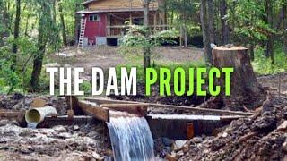 Building A Dam for Hydroelectric Power - Part 1 - Off Grid Cabin - EP #22