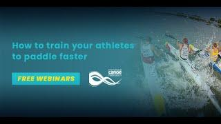 How to train your athletes to paddle faster - ICF Performance Education Free Online Series Webinar 6