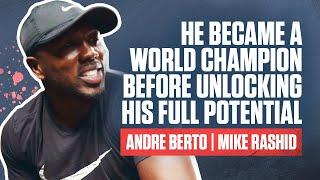 He Became a World Champion before Unlocking his full potential | Andre Berto & Mike Rashid