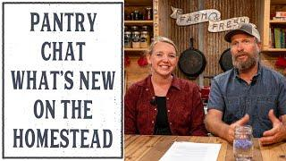 PANTRY CHAT #59 - WHAT'S NEW ON THE HOMESTEAD