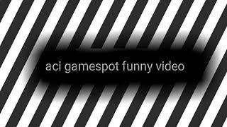 video aci gamespot kali ini sangat lucu part 1