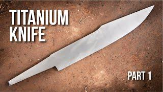 Making A TITANIUM KNIFE
