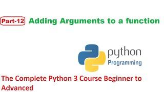 Part 12 Adding Arguments to a function  | Python 3 Complete Course Beginner to Advanced
