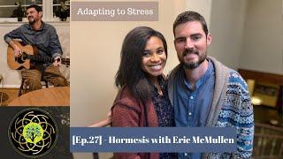 [Ep.27] Hormesis: Turning Stress into Growth with Eric McMullen - Whole Health with Rob Carney