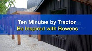 Ten Minutes by Tractor - Be Inspired with Bowens