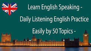 Learn English Speaking - Daily Listening English Practice Easily by 50 Topics