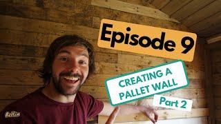 THE SHED BUILD: How To Build A Pallet Wall [Part 2] (Episode 9)