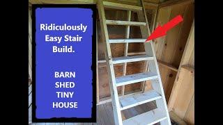 Easiest Stair Build EVER!  Tiny House, Shed, Barn, She Shed, Man Cave or Garage