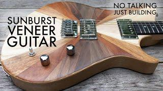 Sunburst Veneer Guitar - NO TALKING, JUST BUILDING!!